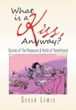 What Is a Kiss, Anyway? book summary, reviews and downlod