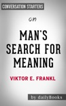 Man's Search for Meaning by Viktor E. Frankl: Conversation Starters book summary, reviews and downlod