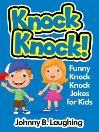 Knock Knock! Funny Knock Knock Jokes for Kids by Johnny B. Laughing E-Book Download