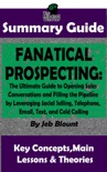 Fanatical Prospecting: The Ultimate Guide to Opening Sales Conversations and Filling the Pipeline by Leveraging Social Selling, Telephone, Email, Text...: BY Jeb Blount The MW Summary Guide book summary, reviews and downlod