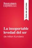 La insoportable levedad del ser de Milan Kundera (Guía de lectura) book summary, reviews and download