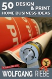 50 Design & Print Home Business Ideas book summary, reviews and downlod