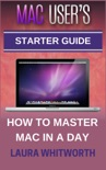 Mac User's Starter Guide - How to Master Mac in a Day book summary, reviews and download