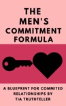 How Do You Get a Man to Commit? Give Him a Reason!: The Men's Commitment Formula book summary, reviews and download