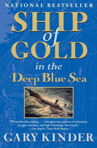 Ship of Gold in the Deep Blue Sea by Gary Kinder Book Summary, Reviews and E-Book Download