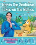 Norris the Seahorse Takes on the Bullies book summary, reviews and download
