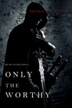 Only the Worthy (The Way of Steel—Book 1) book summary, reviews and download