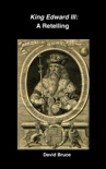 King Edward III: A Retelling book summary, reviews and downlod