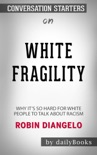 White Fragility: Why It's So Hard for White People to Talk About Racism by Robin DiAngelo: Conversation Starters book summary, reviews and downlod