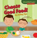 Choose Good Food! book summary, reviews and download