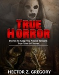 True Horror: Stories to Keep You Awake Tonight: True Tales of Terror book summary, reviews and download