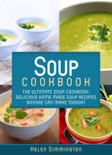 Soup Cookbook: The Ultimate Soup Cookbook: Delicious Home-Made Soup Recipes Anyone Can Make Tonight e-book