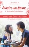 Séduire une femme : 10 idées mémorables pour un premier rendez-vous magique ! (séduction, rencard, rencart, drague, draguer, galant) book summary, reviews and download
