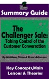 Summary Guide: The Challenger Sale: Taking Control of the Customer Conversation: BY Matthew Dixon & Brent Asamson The MW Summary Guide book summary, reviews and downlod