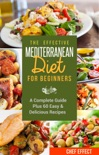 The Effective Mediterranean Diet for Beginners: A Complete Guide Plus 60 Easy & Delicious Recipes e-book