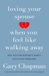 Loving Your Spouse When You Feel Like Walking Away book summary, reviews and downlod