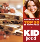 Kid Food: Rachael Ray's Top 30 30-Minute Meals book summary, reviews and download