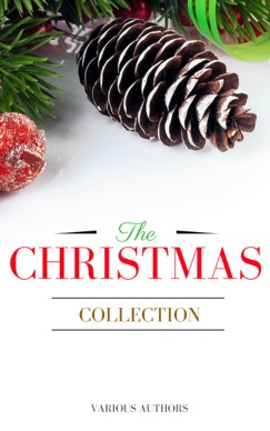 The Christmas Collection: All Of Your Favourite Classic Christmas Stories, Novels, Poems, Carols in One Ebook E-Book Download