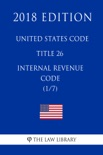 United States Code - Title 26 - Internal Revenue Code (1/7) (2018 Edition) book summary, reviews and downlod