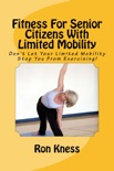 Fitness For Senior Citizens With Limited Mobility book summary, reviews and download