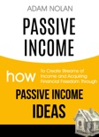 Passive Income: How to Create Streams of Income and Acquiring Financial Freedom Through Passive Income Ideas e-book