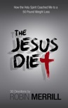 The Jesus Diet: How the Holy Spirit Coached Me to a 50-Pound Weight Loss