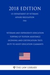 Veterans and Dependents Education - Topping-Up Tuition Assistance - Licensing and Certification Tests - Duty To Assist Education Claimants (US Department of Veterans Affairs Regulation) (VA) (2018 Edition) book summary, reviews and downlod