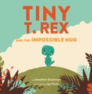 Tiny T. Rex and the Impossible Hug book summary, reviews and download