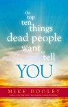 The Top Ten Things Dead People Want to Tell YOU book summary, reviews and download
