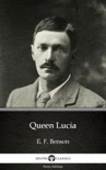 Queen Lucia by E. F. Benson - Delphi Classics (Illustrated) book summary, reviews and downlod