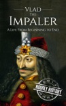 Vlad the Impaler: A Life From Beginning to End book summary, reviews and download