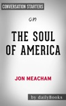 The Soul of America: The Battle for Our Better Angels by Jon Meacham: Conversation Starters book summary, reviews and downlod