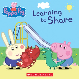 Learning to Share (Peppa Pig) by Scholastic Inc. book summary, reviews and downlod