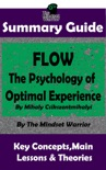 Summary Guide: Flow: The Psychology of Optimal Experience: by Mihaly Csikszentmihalyi The Mindset Warrior Summary Guide book summary, reviews and downlod