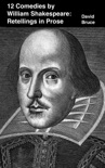 William Shakespeare's 12 Comedies: Retellings in Prose book summary, reviews and downlod