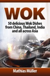 Wok Cookbook: 50 delicious Wok Dishes from China, Thailand, India and all across Asia book summary, reviews and download