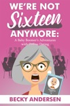 We're Not Sixteen Anymore book synopsis, reviews
