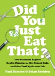 Did You Just Eat That?: Two Scientists Explore Double-Dipping, the Five-Second Rule, and other Food Myths in the Lab book summary, reviews and download