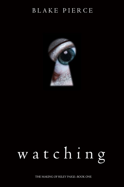 Watching (The Making of Riley Paige—Book 1) by Blake Pierce Book Summary, Reviews and E-Book Download