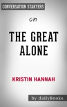 The Great Alone: A Novel by Kristin Hannah: Conversation Starters book summary, reviews and downlod