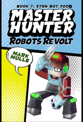 Master Hunter: Robots Revolt, Book 7: Stan Bot 9000 by Smashwords, Inc. book summary, reviews and downlod