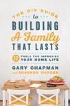 The DIY Guide to Building a Family that Lasts book summary, reviews and downlod