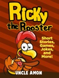 Ricky the Rooster: Short Stories, Games, Jokes, and More! book summary, reviews and downlod