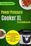 Power Pressure Cooker XL Cookbook: The Essential Power Pressure Cooker Guide For Healthy Electric Pressure Cooker Recipes book summary, reviews and download