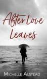 After Love Leaves book summary, reviews and download