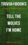 Tell the Wolves I'm Home: A Novel by Carol Rifka Brunt (Trivia-On-Books) book summary, reviews and downlod