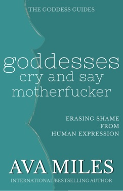 Goddesses Cry and Say Motherf*cker E-Book Download