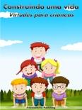 Construindo uma vida: Virtudes para crianças book summary, reviews and download