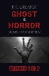 Box Set - The Greatest Ghost and Horror Stories Ever Written: volumes 1 to 7 (100+ authors & 200+ stories) (Halloween Stories) book summary, reviews and downlod