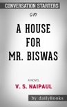 A House For Mr. Biswas: A Novel by V.S. Naipaul: Conversation Starters book summary, reviews and downlod